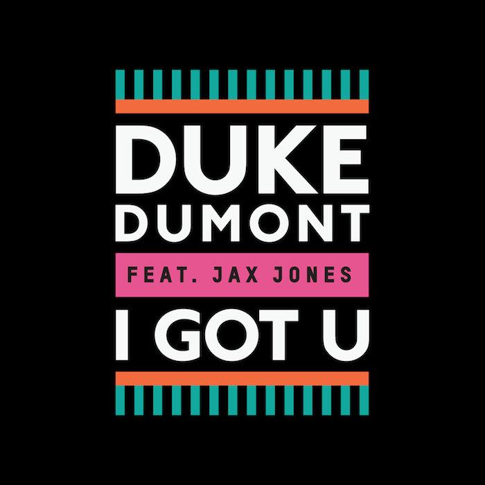 Duke Dumont Feat Jax Jones - I Got U